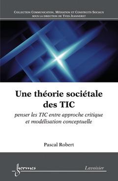 Couverture de l'ouvrage Une théorie sociétale des TIC