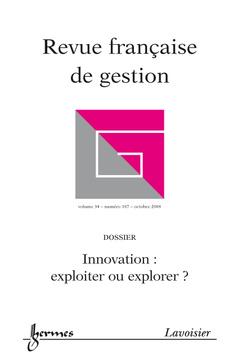 Couverture de l'ouvrage Innovation : exploiter ou explorer ? (Revue française de gestion Vol. 34 N° 187 octobre 2008)