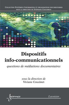 Couverture de l'ouvrage Dispositifs info-communicationnels : questions de médiations documentaires