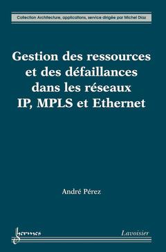Couverture de l'ouvrage Gestion des ressources et des défaillances dans les réseaux IP, MPLS et Ethernet