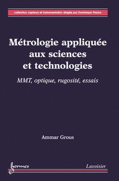 Couverture de l'ouvrage Métrologie appliquée aux sciences et technologies 2 : MMT, optique, rugosité, essais