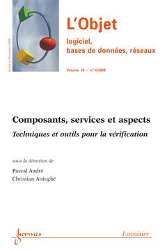 Couverture de l'ouvrage Composants, services et aspects. Techniques et outils pour la vérification (L'Objet logiciel, bases de données, réseaux Vol. 14 N° 4/Oct-Déc 2008)