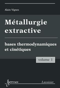 Couverture de l'ouvrage Métallurgie extractive. Volume 1. Bases thermodynamiques et cinétiques