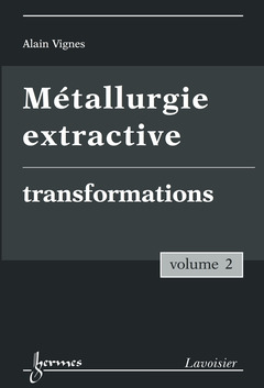 Couverture de l'ouvrage Métallurgie extractive. Volume 2. Transformations