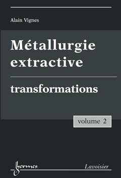 Couverture de l'ouvrage Métallurgie extractive. Volume 2. Transformations
