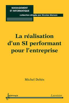 Couverture de l'ouvrage La réalisation d'un SI performant pour l'entreprise