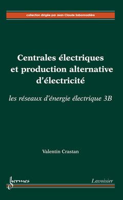 Couverture de l'ouvrage Centrales électriques et production alternative d'électricité : les réseaux d'énergie électrique 3B