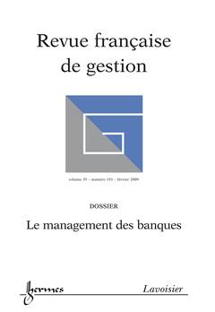Couverture de l'ouvrage Le management des banques (Revue française de gestion Vol. 35 N° 191 février 2009)