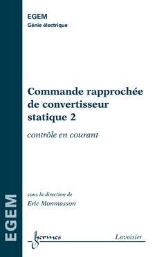 Couverture de l'ouvrage Commande rapprochée de convertisseur statique 2 : contrôle en courant (série Génie Électrique, EGEM)