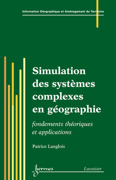 Couverture de l'ouvrage Simulation des systèmes complexes en géographie : fondements théoriques et applications