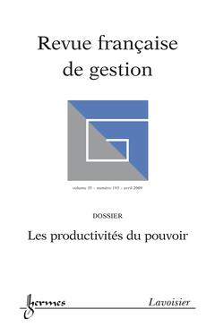Couverture de l'ouvrage Les productivités du pouvoir (Revue française de gestion Vol. 35 N° 193 avril 2009)