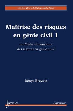 Couverture de l'ouvrage Maîtrise des risques en génie civil 1 : multiples dimensions des risques en génie civil