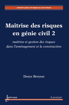 Couverture de l'ouvrage Maîtrise des risques en génie civil 2 : maîtrise et gestion des risques dans l'aménagement et la construction