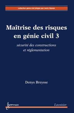 Couverture de l'ouvrage Maîtrise des risques en génie civil 3 : sécurité des constructions & réglementation