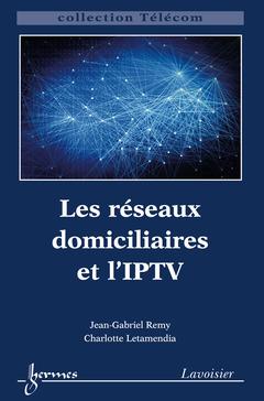 Couverture de l'ouvrage Les réseaux domiciliaires et l'IPTV