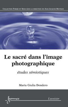 Couverture de l'ouvrage Le sacré dans l'image photographique : études sémiotiques