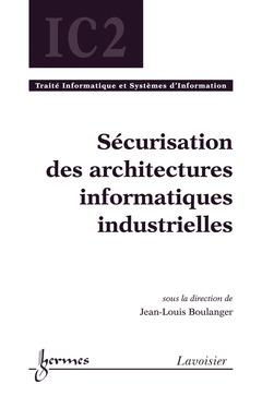 Couverture de l'ouvrage Sécurisation des architectures informatiques industrielles