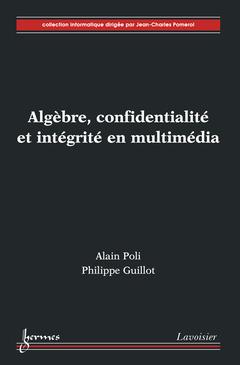 Couverture de l'ouvrage Algèbre, confidentialité et intégrité en multimédia