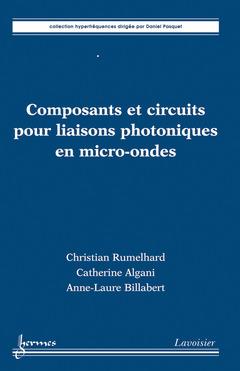 Couverture de l'ouvrage Composants et circuits pour liaisons photoniques en micro-ondes