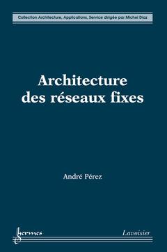 Couverture de l'ouvrage Architecture des réseaux fixes