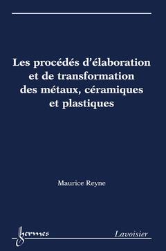 Couverture de l'ouvrage Les procédés d'élaboration et de transformation des métaux, céramiques et plastiques