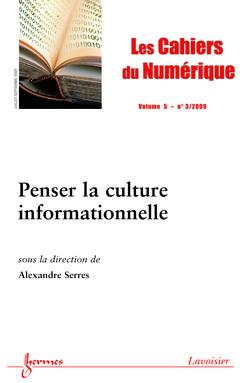 Couverture de l'ouvrage Penser la culture informationnelle (Les Cahiers du Numérique Vol. 5 N° 3/ Juillet-Septembre 2009)
