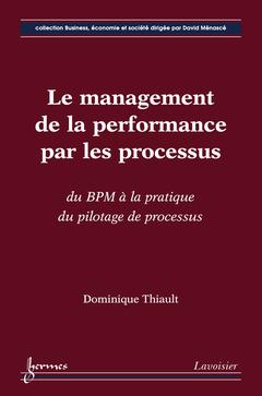 Couverture de l'ouvrage Le management de la performance par les processus