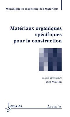 Couverture de l'ouvrage Matériaux organiques spécifiques pour la construction