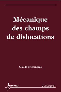Couverture de l'ouvrage Mécanique des champs de dislocations