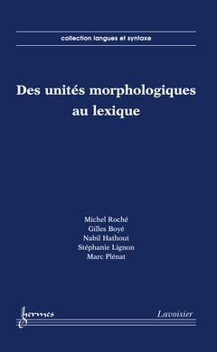 Couverture de l'ouvrage Des unités morphologiques au lexique