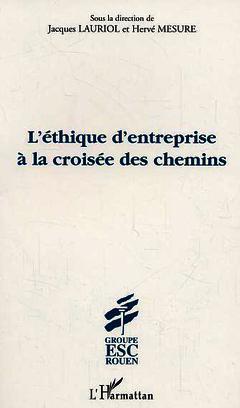 L'éthique d'entreprise à la croisée des chemins - Jacques Lauriol