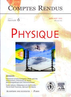 Couverture de l'ouvrage Comptes rendus Académie des sciences, Physique, tome 6, fasc 6, Juillet-Août 2005 : interaction of electromagnetic fields with the environment...