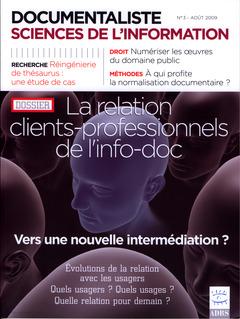 Couverture de l'ouvrage Documentaliste Sciences de l'information Vol. 46 N° 3 Août 2009 Dossier : la relation clients-professionnels de l'infodoc. Vers une nouvelle intermédiation ?
