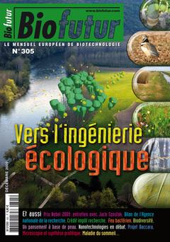 Couverture de l'ouvrage Biofutur N° 305 : vers l'ingénierie écologique (Décembre 2009)
