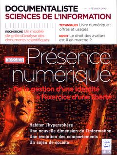 Couverture de l'ouvrage Documentaliste Sciences de l'information Vol. 47 N° 1 Février 2010 Dossier : Présence numérique. De la gestion d'une identité à l'exercice d'une liberté