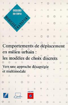 Couverture de l'ouvrage Comportements de déplacement en milieu urbain : les modèles de choix discrets vers une approche désagrégée et multimodale (Dossiers du CERTU N°81)
