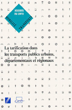 Couverture de l'ouvrage Tarification dans les transports publics urbains départementaux et régionaux (Dossiers CERTU N°77)