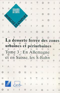 Couverture de l'ouvrage La desserte ferrée des zones urbaines et périurbaines Tome 3: En Allemagne et en Suisse, les S-Bahn (Mobilité et transport Dossiers Certu N°63/3)