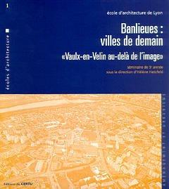 Couverture de l'ouvrage Banlieues : villes de demain Vaulx-enVelin au delà de l'image (Ecole d'architecture de Lyon N°1)