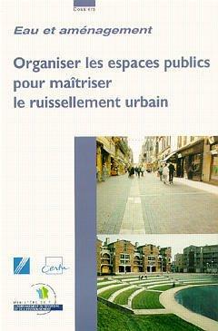 Couverture de l'ouvrage Organiser les espaces publics pour maitriser le ruissellement urbain