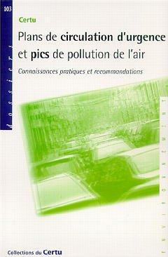 Couverture de l'ouvrage Plans de circulation d'urgence et pics de pollution de l'air: Connaissances pratiques et recommandations (Collections du Certu N° 103)