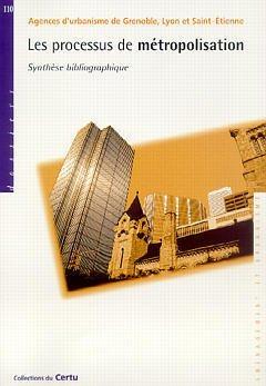 Couverture de l'ouvrage Les processus de métropolisation : synthèse bibliographique (Collections du CERTU dossiers n°110)