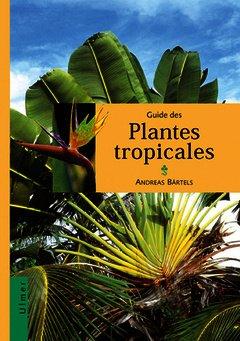 guide des plantes tropicales plantes ornementales plantes utiles fruits exotiques bartels. Black Bedroom Furniture Sets. Home Design Ideas