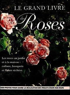 Le Grand Livre Des Roses Les Roses Au Jardin Et A La Maison Culture Bouquets Et Fleurs Sechees Mc Hoy