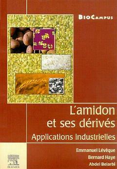 Couverture de l'ouvrage L'amidon et ses dérivés : applications industrielles
