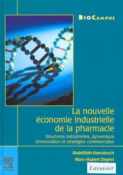 Couverture de l'ouvrage La nouvelle économie industrielle de la pharmacie : structures industrielles, dynamique d'innovation et stratégies commerciales
