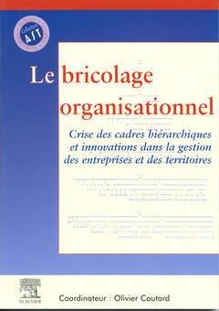 Couverture de l'ouvrage Le bricolage organisationnel : crise des cadres hiérarchiques et innovations dans la gestion des entreprises et des territoires