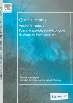 Couverture de l'ouvrage Quelles natures voulons-nous ? Pour une approche socio-écologique du champ de l'environnement.