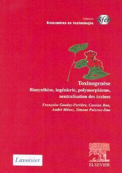 Couverture de l'ouvrage Toxinogenése. Biosynthése, ingénierie, polymorphisme, neutralisation des toxines