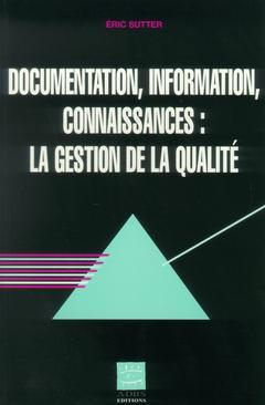 Couverture de l'ouvrage Documentation, information, connaissances : la gestion de la qualité